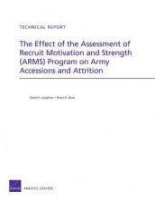 The Effect of the Assessment of Recruit Motivation and Strength (Arms) Program on Army Accessions and Attrition av David S. Loughran og Bruce R. Orvis (Heftet)