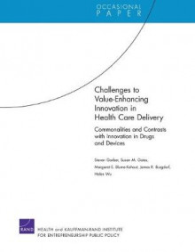 Challenges to Value-Enhancing Innovation in Health Care Delivery av Steven Garber, Susan M. Gates, Margaret E. Blume-Kohout, James Burgdorf og Helen Wu (Heftet)