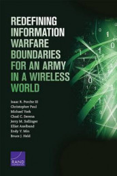 Redefining Information Warfare Boundaries for an Army in a Wireless World av Christopher Paul og Porche (Heftet)