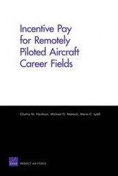 Incentive Pay for Remotely Piloted Aircraft Career Fields av Chaitra M. Hardison, Maria C. Lytell og Michael G. Mattock (Heftet)