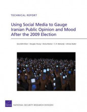 Using Social Media to Gauge Iranian Public Opinion and Mood After the 2009 Election av S. R. Bohandy, Sara Beth Elson, Alireza Nader, Parisa Roshan og Douglas Yeung (Heftet)