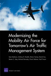 Modernizing the Mobility Air Force for Tomorrow's Air Traffic Management System av Sean Bednarz, David Cox, Steven C. Isley, Michael Kennedy, Anthony D. Rosello, Chuck Stelzner, Shane Tierney og Fred Timson (Heftet)