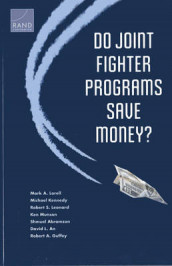 Do Joint Fighter Programs Save Money? av Shmuel Abramzon, David L. An, Robert A. Guffey, Michael Kennedy, Robert S. Leonard, Mark A. Lorell og Ken Munson (Heftet)