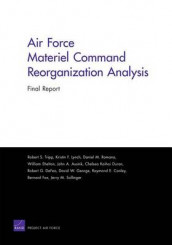 Air Force Materiel Command Reorganization Analysis av John A. Ausink, Raymond E. Conley, Robert G. DeFeo, Chelsea Kaihoi Duran, Bernard Fox, David W. George, Kristin F. Lynch, Daniel M. Romano, William Shelton og Robert S. Tripp (Heftet)