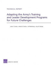 Adapting the Army's Training and Leader Development Programs for Future Challenges av James C. Crowley, Jeff Rothenberg, Michael G Shanley og Jerry M. Sollinger (Heftet)