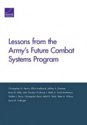 Lessons from the Army's Future Combat Systems Program av Elliot Axelband, Brian B. Dille, Jeffrey A. Drezner, John Gordon, Bruce J. Held, K. Scott McMahon, Christopher G. Pernin, Walter L. Perry, Christopher Rizzi og Akhil R. Shah (Heftet)
