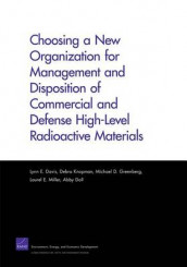 Choosing a New Organization for Management and Disposition of Commercial and Defense High-Level Radioactive Materials av Lynn E. Davis, Abby Doll, Michael D. Greenberg, Debra Knopman og Laurel E. Miller (Heftet)