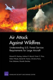 Air Attack Against Wildfires av Edward G. Keating, Andrew R. Morral, Daniel M. Norton, Christina Panis, Carter C. Price, Evan Saltzman, Ricardo Sanchez og Dulani Woods (Heftet)
