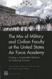 The Mix of Military and Civilian Faculty at the United States Air Force Academy av Abigail Haddad, Lisa M. Harrington, Kirsten M. Keller, Nelson Lim og Kevin O'Neill (Heftet)