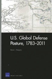 U.S. Global Defense Posture, 1783-2011 av Stacie L. Pettyjohn (Heftet)
