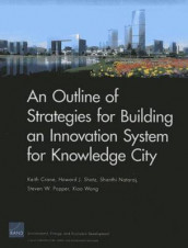 An Outline of Strategies for Building an Innovation System for Knowledge City av Keith Crane, Shanthi Nataraj, Steven W. Popper, Howard J. Shatz og Xiao Wang (Heftet)