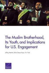The Muslim Brotherhood, its Youth, and Implications for U.S. Engagement av Dalia Dassa Kaye, Jeffrey Martini og Erin York (Heftet)