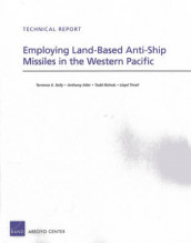 Employing Land-Based Anti-Ship Missiles in the Western Pacific av Anthony Atler, Terrence K. Kelly, Todd Nichols og Lloyd Thrall (Heftet)