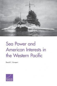 Sea Power and American Interests in the Western Pacific av David C. Gompert (Heftet)