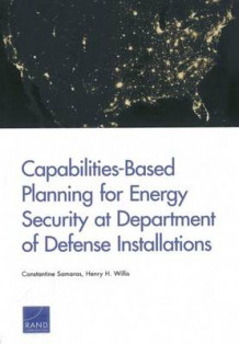 Capabilities-Based Planning for Energy Security at Department of Defense Installations av Constantine Samaras og Henry H. Willis (Heftet)