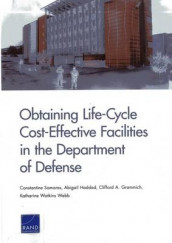 Obtaining Life-Cycle Cost-Effective Facilities in the Department of Defense av Clifford A. Grammich, Abigail Haddad, Constantine Samaras og Katharine Watkins Webb (Heftet)