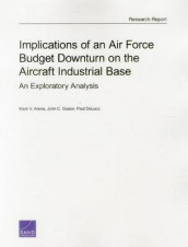 Implications of an Air Force Budget Downturn on the Aircraft Industrial Base av Mark V. Arena, Paul DeLuca og John C. Graser (Heftet)