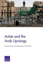 Artists and the Arab Uprisings av Dalia Dassa Kaye, Jeffrey Martini og Lowell H. Schwartz (Heftet)