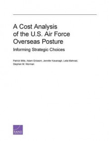 A Cost Analysis of the U.S. Air Force Overseas Posture av Patrick Mills, Adam Grissom, Jennifer Kavanagh, Leila Mahnad og Stephen M. Worman (Heftet)