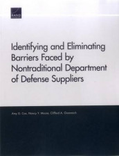 Identifying and Eliminating Barriers Faced by Nontraditional Department of Defense Suppliers av Amy G. Cox, Clifford A. Grammich og Nancy Y. Moore (Heftet)