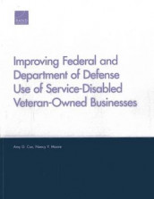 Improving Federal and Department of Defense Use of Service-Disabled Veteran-Owned Businesses av Amy G. Cox og Nancy Y. Moore (Heftet)
