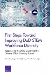 First Steps Toward Improving DOD Stem Workforce Diversity av Dwayne M. Butler, Kate Giglio, Abigail Haddad og Nelson Lim (Heftet)