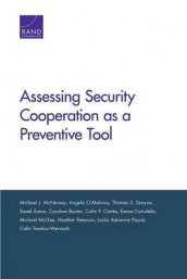 Assessing Security Cooperation as a Preventive Tool av Caroline Baxter, Colin P. Clarke, Emma Cutrufello, Derek Eaton, Michael McGee, Michael J. McNerney, Angela O'Mahony, Leslie Adrienne Payne, Heather Peterson og Thomas S. Szayna (Heftet)
