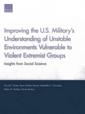 Improving the U.S. Military's Understanding of Unstable Environments Vulnerable to Violent Extremist Groups av Ryan Andrew Brown, Gabriella C. Gonzalez, Blake W. Mobley, Parisa Roshan og David E. Thaler (Heftet)