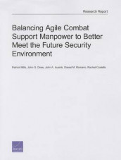 Balancing Agile Combat Support Manpower to Better Meet the Future Security Environment av John A. Ausink, Rachel Costello, John G. Drew, Patrick Mills og Daniel M. Romano (Heftet)