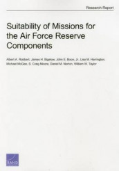 Suitability of Missions for the Air Force Reserve Components av James H. Bigelow, John E. Boon, Lisa M. Harrington, Michael McGee, S. Craig Moore, Daniel M. Norton, Albert A. Robbert og William W. Taylor (Heftet)