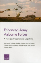 Enhanced Army Airborne Forces av Caroline Baxter, Scott Boston, John Gordon, Michael McGee, Todd Nichols, Agnes Gereben Schaefer, David A. Shlapak og Elizabeth Tencza (Heftet)