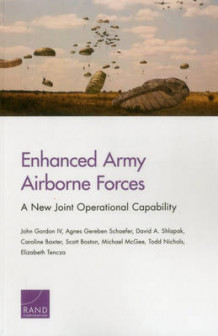Enhanced Army Airborne Forces av John Gordon, Agnes Gereben Schaefer, David A. Shlapak, Caroline Baxter, Scott Boston, Michael McGee, Todd Nichols og Elizabeth Tencza (Heftet)