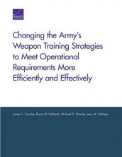 Changing the Army's Weapon Training Strategies to Meet Operational Requirements More Efficiently and Effectively av James C. Crowley, Bryan W. Hallmark, Michael G Shanley og Jerry M. Sollinger (Heftet)