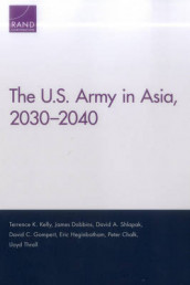 The U.S. Army in Asia, 2030-2040 av Peter Chalk, James Dobbins, David C. Gompert, Eric Heginbotham, Terrence K. Kelly, David A. Shlapak og Lloyd Thrall (Heftet)