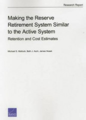 Making the Reserve Retirement System Similar to the Active System av Beth J. Asch, James Hosek og Michael G. Mattock (Heftet)