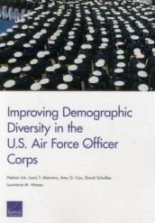 Improving Demographic Diversity in the U.S. Air Force Officer Corps av Amy G. Cox, Lawrence M. Hanser, Nelson Lim, Louis T. Mariano og David Schulker (Heftet)
