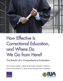 How Effective is Correctional Education, and Where Do We Go from Here? av Lois M. Davis, Jennifer L. Steele, Robert Bozick, Malcolm V. Williams, Susan Turner, Jeremy N. V. Miles, Jessica Saunders og Paul S. Steinberg (Heftet)