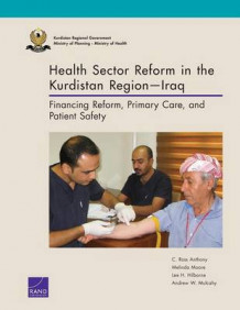 Health Sector Reform in the Kurdistan Regioniraq av C. Ross Anthony, Melinda Moore, Lee H. Hilborne og Andrew W. Mulcahy (Heftet)