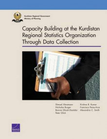 Capacity Building at the Kurdistan Region Statistics Office Through Data Collection av Shmuel Abramzon, Nicholas Burger, Bonnie Ghosh-Dastidar, Peter Glick, Krishna B. Kumar, Francisco Perez-Arce og Alexandria C. Smith (Heftet)