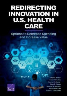 Redirecting Innovation in U.S. Health Care av Steven Garber, Susan M. Gates, Emmett B. Keeler, Mary E. Vaiana, Andrew W. Mulcahy, Christopher Lau og Arthur L. Kellermann (Heftet)