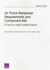Air Force Manpower Requirements and Component Mix av Lisa M. Harrington, Hugh G. Massey, Albert A. Robbert og Tara L. Terry (Heftet)