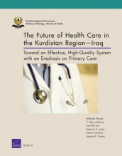 The Future of Health Care in the Kurdistan Regioniraq av C. Ross Anthony, Spencer S. Jones, Yee-Wei Lim, Melinda Moore, Adrian Overton og Joanne K. Yoong (Heftet)