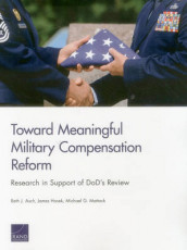 Toward Meaningful Military Compensation Reform av Beth J. Asch, James Hosek og Michael G. Mattock (Heftet)