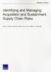 Identifying and Managing Acquisition and Sustainment Supply Chain Risks av Amy G. Cox, Clifford A. Grammich, Elvira N. Loredo og Nancy Y. Moore (Heftet)