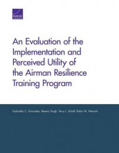 An Evaluation of the Implementation and Perceived Utility of the Airman Resilience Training Program av Gabriella C. Gonzalez, Terry L. Schell, Reema Singh og Robin M. Weinick (Heftet)