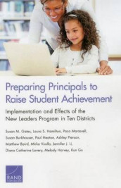 Preparing Principals to Raise Student Achievement av Matthew Baird, Susan Burkhauser, Susan M. Gates, Laura S. Hamilton, Paul Heaton, Diana Catherine Lavery, Jennifer J. Li, Paco Martorell, Ashley Pierson og Mirka Vuollo (Heftet)