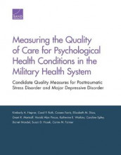 Measuring the Quality of Care for Psychological Health Conditions in the Military Health System av Caroline Epley, Coreen Farris, Kimberly A. Hepner, Susan D. Hosek, Daniel Mandel, Grant R. Martsolf, Harold Alan Pincus, Carol P. Roth, Elizabeth M. Sloss og Katherine E. Watkins (Heftet)