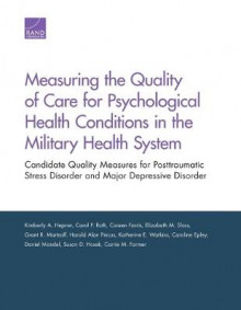 Measuring the Quality of Care for Psychological Health Conditions in the Military Health System av Kimberly A. Hepner, Carol P. Roth, Coreen Farris, Elizabeth M. Sloss, Grant R. Martsolf, Harold Alan Pincus, Katherine E. Watkins, Caroline Epley, Daniel Mandel og Susan D. Hosek (Heftet)