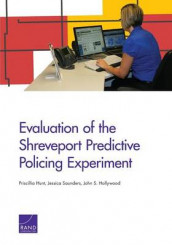Evaluation of the Shreveport Predictive Policing Experiment av John S. Hollywood, Priscillia Hunt og Jessica Saunders (Heftet)