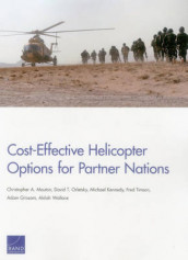 Cost-Effective Helicopter Options for Partner Nations av Adam Grissom, Michael Kennedy, Christopher A. Mouton, David T. Orletsky, Fred Timson og Akilah Wallace (Heftet)